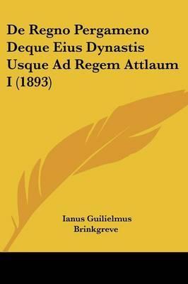 de Regno Pergameno Deque Eius Dynastis Usque Ad Regem Attlaum I (1893)