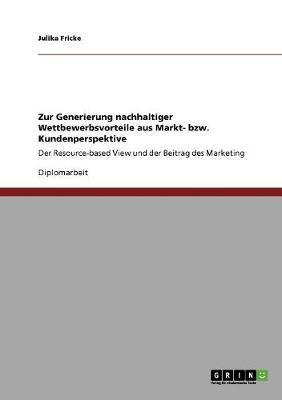 Zur Generierung nachhaltiger Wettbewerbsvorteile aus Markt- bzw. Kundenperspektive
