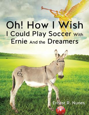 Oh! How I Wish I Could Play Soccer with Ernie and the Dreamers