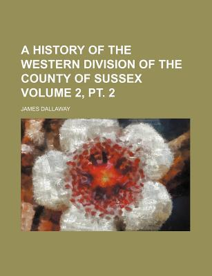 A History of the Western Division of the County of Sussex Volume 2, PT. 2