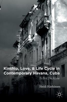 Kinship, Love, and Life Cycle in Contemporary Havana, Cuba