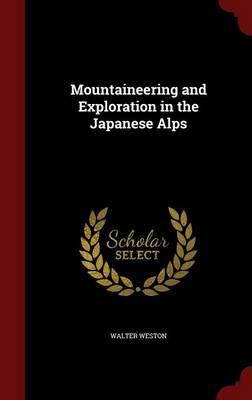 Mountaineering and Exploration in the Japanese Alps