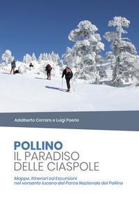 Pollino il paradiso delle ciaspole. Mappe, itinerari ed escursioni nel versante lucano del Parco Nazionale del Pollino