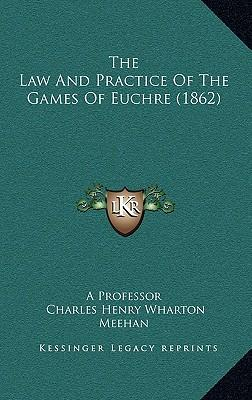 The Law and Practice of the Games of Euchre (1862)