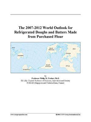 The 2007-2012 World Outlook for Refrigerated Doughs and Batters Made from Purchased Flour