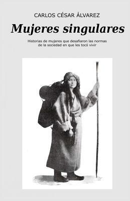 Mujeres singulares/ Singular women