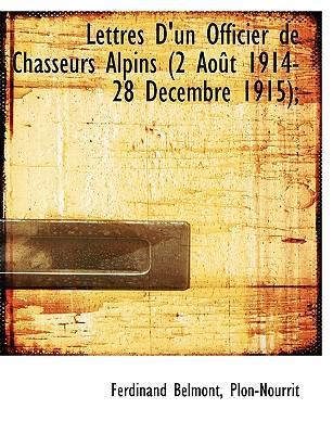 Lettres D'Un Officier de Chasseurs Alpins (2 Aot 1914-28 Dce