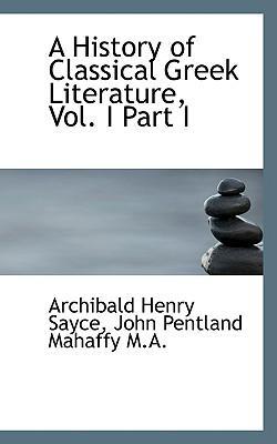 A History of Classical Greek Literature, Vol. I Part I
