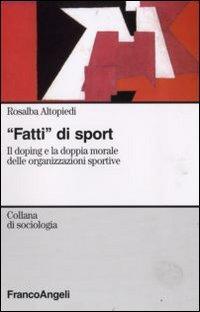 Fatti di sport. Il doping e la doppia morale delle organizzazioni sportive