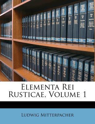Elementa Rei Rusticae, Volume 1