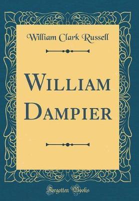William Dampier (Classic Reprint)