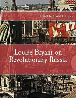 Louise Bryant on Revolutionary Russia