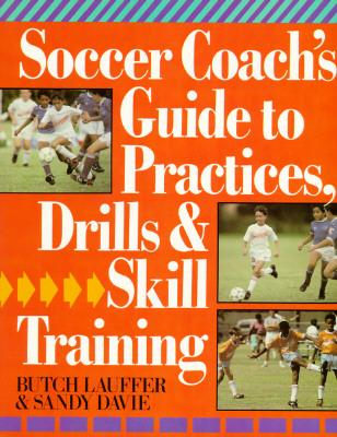 Soccer Coach's Guide To Practice And Drills