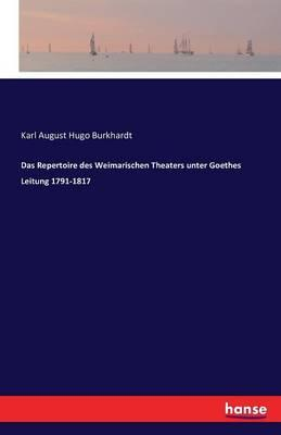 Das Repertoire des Weimarischen Theaters unter Goethes Leitung 1791-1817