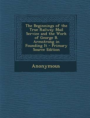 The Beginnings of the True Railway Mail Service and the Work of George B. Armstrong in Founding It