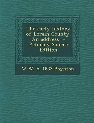The Early History of Lorain County. an Address - Primary Source Edition