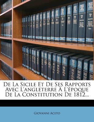 de La Sicile Et de Ses Rapports Avec L'Angleterre A L'Epoque de La Constitution de 1812...