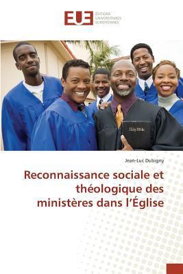 Reconnaissance Sociale et Theologique des Ministeres Dans l'Eglise
