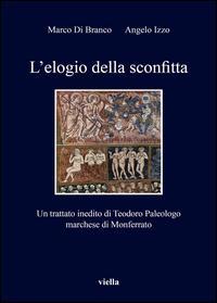 L'elogio della sconfitta. Un trattato inedito di Teodoro Paleologo, marchese di Monferrato