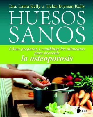 Huesos sanos / The Healthy Bones Nutrition Plan and Cookbook
