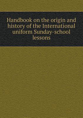 Handbook on the Origin and History of the International Uniform Sunday-School Lessons