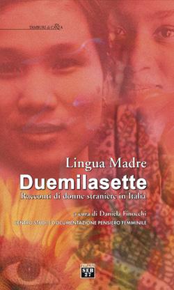 Lingua madre Duemilasette. Racconti di donne straniere in Italia