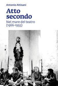 Atto secondo. Nel mare del teatro (1966-1993)