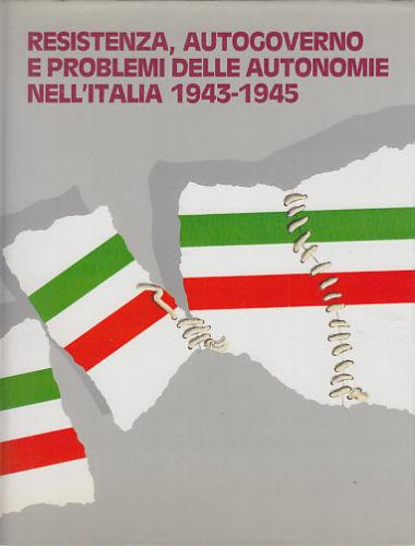 Resistenza, autogoverno e problemi delle autonomie nell'Italia 1943-1945