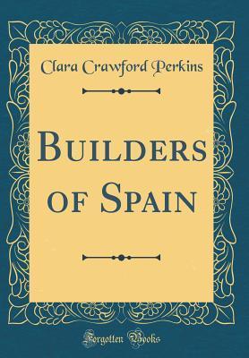 Builders of Spain (Classic Reprint)