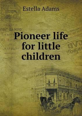 Pioneer Life for Little Children
