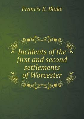 Incidents of the First and Second Settlements of Worcester