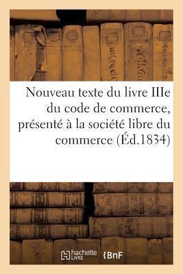 Nouveau Texte du Livre Iiie du Code de Commerce, Présente a la Societe Libre du Commerce