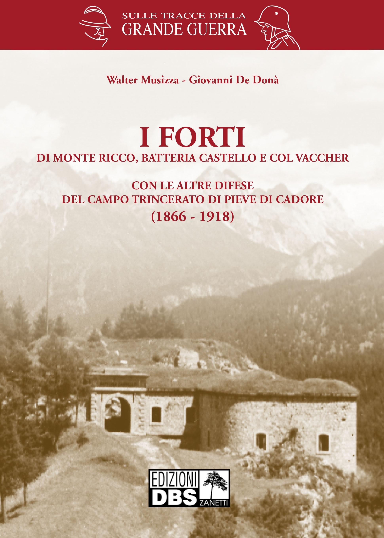 I forti di Monte Ricco, Batteria Castello e col Vaccher con le altre difese del campo trincerato di Pieve di Cadore (1866-1918)