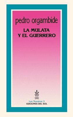 LA Mulata Y El Guerrero/the Mulatto Woman and the Warrior