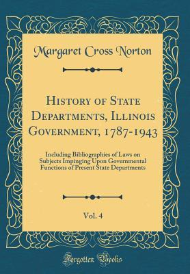 History of State Departments, Illinois Government, 1787-1943, Vol. 4