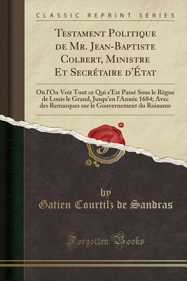 Testament Politique de Mr. Jean-Baptiste Colbert, Ministre Et Secrétaire d'État