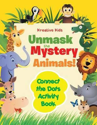 Unmask the Mystery Animals! Connect the Dots Activity Book