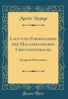 Laut-Und Formenlehre Der Mallorkinischen Urkundensprache