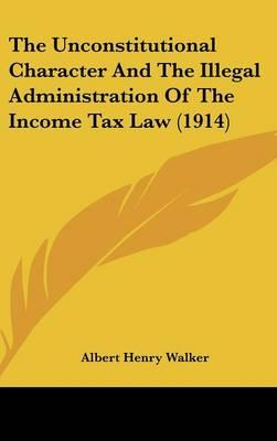 The Unconstitutional Character and the Illegal Administration of the Income Tax Law (1914)