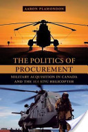 Politics of Procurement: Military Acquisition in Canada and the Sea King Helicopter, The