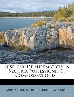 Disp. Iur. de Eurematicis in Materia Possessionis Et Compossessionis...