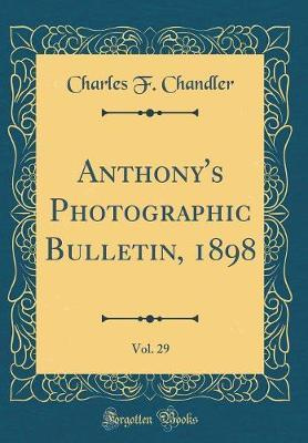 Anthony's Photographic Bulletin, 1898, Vol. 29 (Classic Reprint)