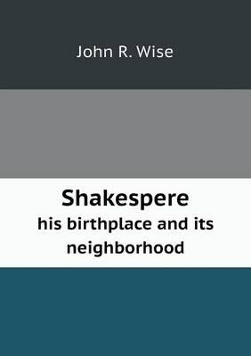 Shakespere His Birthplace and Its Neighborhood