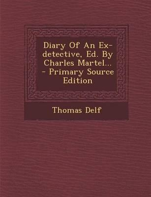 Diary of an Ex-Detective, Ed. by Charles Martel.