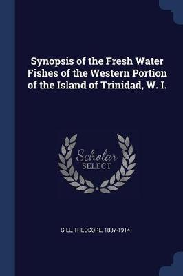 Synopsis of the Fresh Water Fishes of the Western Portion of the Island of Trinidad, W. I.