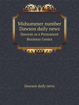 Midsummer Number Dawson Daily News Dawson as a Permanent Business Center