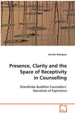 Presence, Clarity and the Space of Receptivity in Counselling