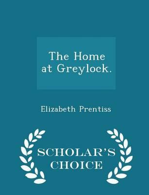 The Home at Greylock. - Scholar's Choice Edition