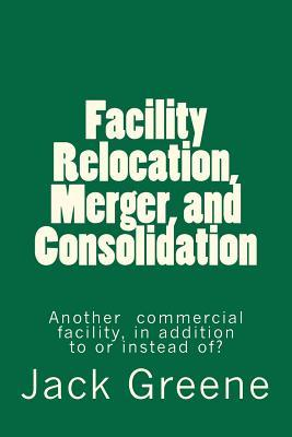 Facility Relocation, Merger, and Consolidation