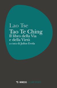 Tao Te Ching. Il libro della via e della virtù